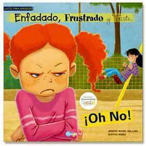 ENFADADO, FRUSTRADO Y TRISTE, ¡OH NO!     (COL.LISTOS PARA)