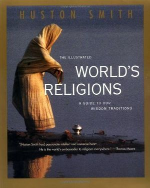 ILLUSTRATED WORLD'S RELIGIONS: GUIDE TO OUR WISDOM, THE