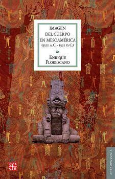 IMAGEN DEL CUERPO EN MESOAMERICA (5510 A.C.-1521 D.C.)