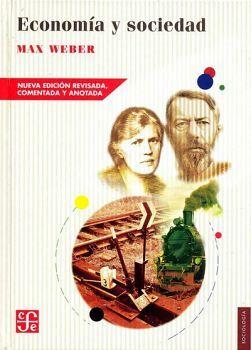 ECONOMIA Y SOCIEDAD (NVA. EDICION REVISADA, COMENTADA Y ANOTADA)