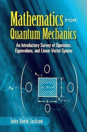 MATHEMATICS FOR QUANTUM MECHANICS