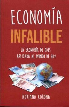 ECONOMIA INFALIBLE -LA ECONOMIA DE DIOS APLICADA AL MUNDO DE HOY-