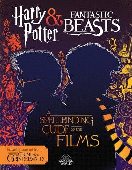 HARRY POTTER & FANTASTIC BEATS: A SPELLBINDING GUIDE TO THE FILMS