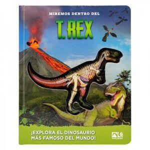 MIREMOS DENTRO DEL T.REX -¡EXPLORA EL DINOSAURIO!- (CARTONE)