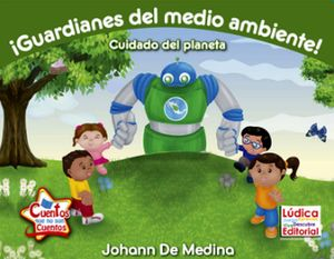 GUARDIANES DEL MEDIO AMBIENTE! -CUIDADO DEL PLANETA-