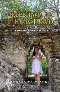 LEYES PARA LA FELICIDAD -CODIGO DE PLENITUD Y BIENESTAR-