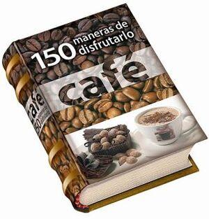 CAFE -150 MANERAS DE DISFRUTARLO-