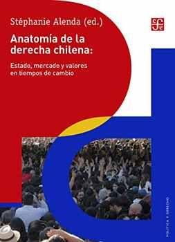 ANATOMIA DE LA DERECHA CHILENA: ESTADO, MERCADO Y VALORES