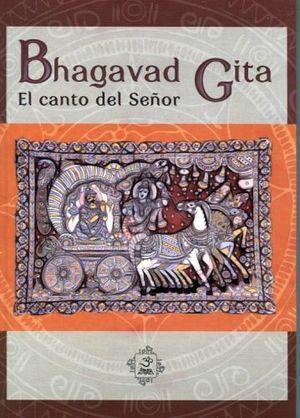 BHAGAVAD GITA -EL CANTO DEL SEÑOR-