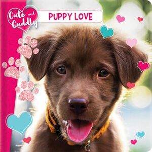CUTE AND CUDDLY: PUPPY LOVE