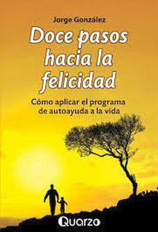 DOCE PASOS HACIA LA FELICIDAD -COMO APLICAR EL PROGRAMA DE AUTOAY