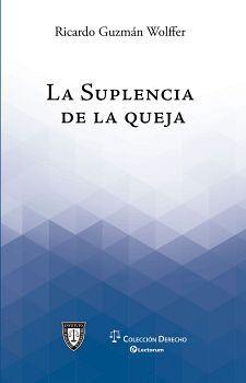 SUPLENCIA DE LA QUEJA, LA                 (COLECCION DERECHO)