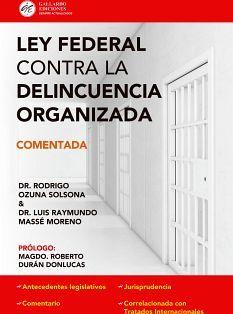 LEY FEDERAL CONTRA LA DELINCUENCIA ORGANIZADA 2020 (COMENTADA)