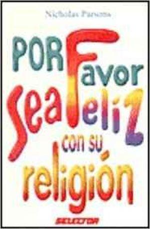 POR FAVOR SEA FELIZ CON SU RELIGION