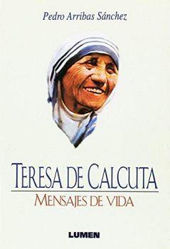 TERESA DE CALCUTA -MENSAJES DE VIDA-