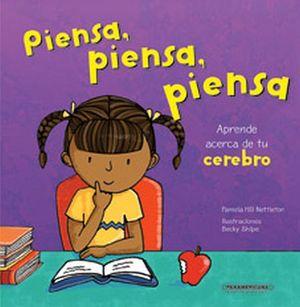 PIENSA,PIENSA,PIENSA   -APRENDE ACERCA DE TU CEREBRO-