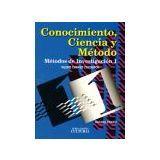 CONOCIMIENTO, CIENCIA Y METODO       (METODOS DE INV. I)