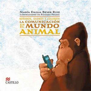 SONIDOS, OLORES Y COLORES: LA COMUNICACION EN EL MUNDO ANIMAL