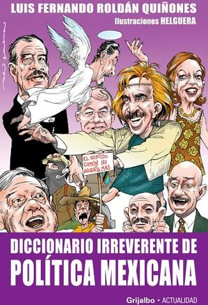 DICCIONARIO IRREVERENTE DE POLITICA MEXICANA (COL.ACTUALIDA