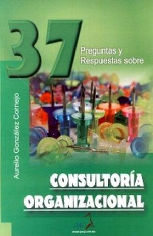 37 PREGUNTAS Y RESPUESTAS SOBRE CONSULTORIA ORGANIZACIONAL