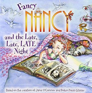 FANCY NANCY AND THE LATE, LATE, LATE NIGHT