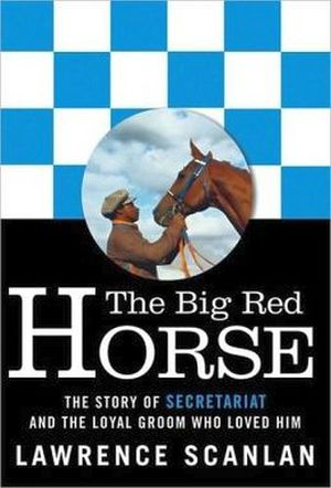 THE BIG RED HORSE: THE STORY OF SECRETARIAT & THE LOYAL GROOM