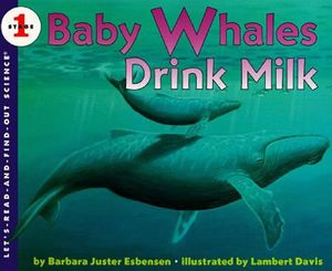 BABY WHALES DRINK MILK (LET'S READ & FIND OUT SCIENCE 1)