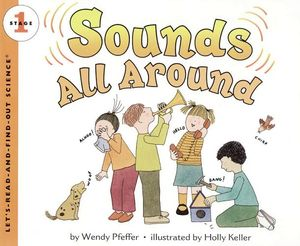 SOUNDS ALL AROUND (LET'S READ & FIND OUT SCIENCE 1)