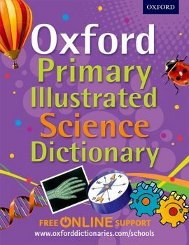 OXFORD PRIMARY ILUSTRATED SCIENCE DICTIONARY (FREE ONLINE SUPPORT