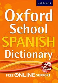 OXFORD SCHOOL SPANISH DICTIONARY NEW ED. (FREE ONLINE SUPPORT)