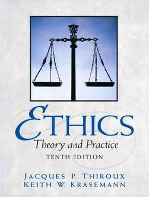 ETHICS: THEORY AND PRACTICE 10TH