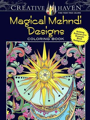 CREATIVE HAVEN MAGICAL MEHNDI DESIGNS COLORING BOOK