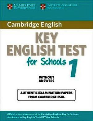 CAMBRIDGE KEY ENGLISH TEST FOR SCHOOLS 1 ST'S BOOK WITHOUT ANSWER