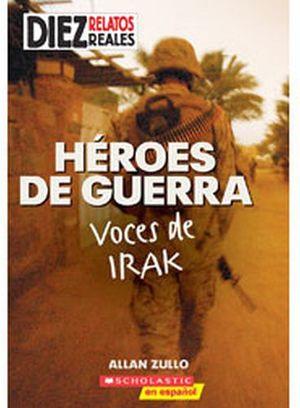 HEROES DE GUERRA: VOCES DE IRAK (DIEZ RELATOS REALES)