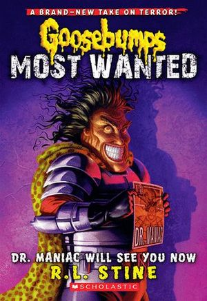 GOOSEBUMPS MOST WANTED #5: DR MANIAC WILL SEE YOU NOW