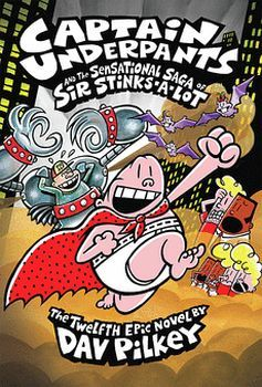 CAPTAIN UNDERPANTS # 12: AND THE SENSATIONAL SAGA OF SIR STINKS