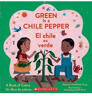 GREEN IS A CHILE PEPPER/EL CHILE ES VERDE: UN LIBRO DE COLORES
