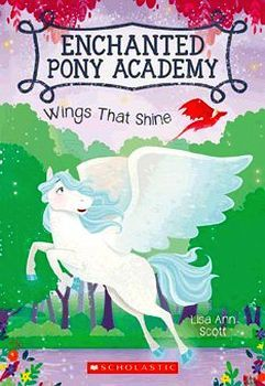 ENCHANTED PONY ACADEMY # 2: WINGS THAT SHINE