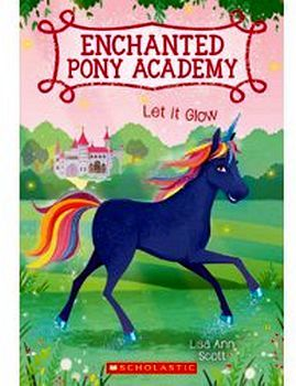 ENCHANTED PONY ACADEMY # 3: LET IT GLOW