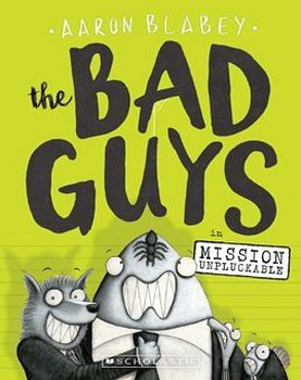 THE BAD GUYS # 2: IN MISSION UNPLUCKABLE