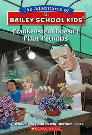 THE BAILEY SCHOOL KIDS #6: FRANKENSTEIN DOESN'T PLANT PETUNIAS