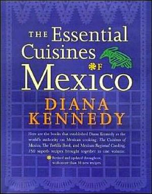 ESSENTIAL CUISINES OF MEXICO, THE : REVISED AND UPDATED