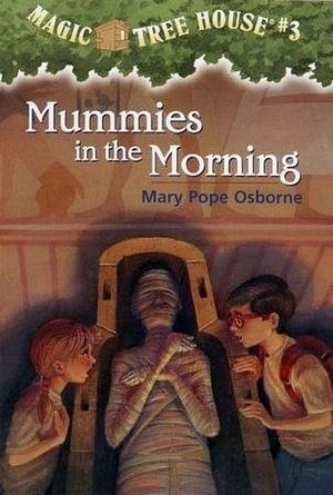 MAGIC TREE HOUSE #3: MUMMIES IN THE MORNING