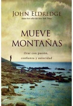 MUEVE MONTAÑAS -ORAR CON PASION, CONFIANZA Y AUTORIDAD-