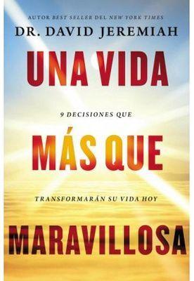 UNA VIDA MAS QUE MARAVILLOSA -9 DECISIONES QUE TRANSFORMARAN SU V