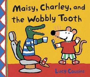 MAISY, CHARLES AND THE WOBBLY TOOTH