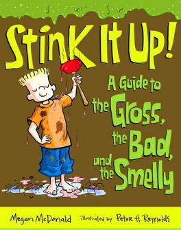 STINK IT UP! A GUIDE TO THE GROSS, THE BAD, AND THE SMELLY