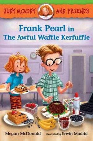 JUDY MOODY AND FRIENDS: FRANK PEARL AWFUL WAFFLE KERFUFFLE