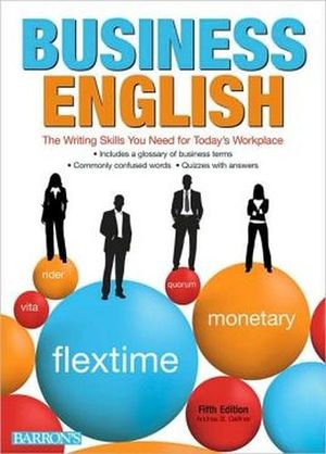 BUSINESS ENGLISH: THE WRITING SKILLS YOU NEED FOR TODAY'S