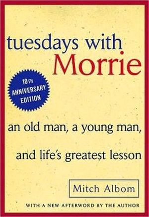 TUESDAY WITH MORRIE: AN OLD MAN, A YOUNG MAN, AND LIFE'S